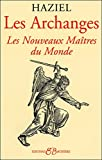 les archanges dons et pouvoirs des nouveaux maitres du monde french edition
