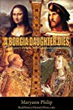 A Borgia Daughter Dies by Maryann Philip front cover