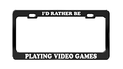 I/'D RATHER BE PLAYING VIDEO GAMES License Plate Frame