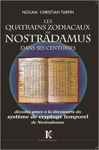 Lire en ligne Quatrains Zodiacaux de Nostradamus dans ses Centuries (Les) : Décodés grâce a la découverte du Système de cryptage temporel de Nostradamus pdf ebook