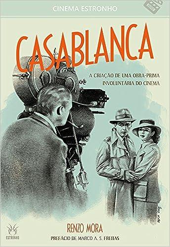 Casablanca: A Criacao de Uma Obra-prima Involuntaria do Cinema - Vol.6 - Colecao Cinema Estronho