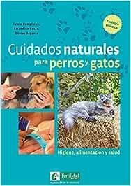 Cuidados naturales para perros y gatos: Higiene, alimentación y salud: 1 (Ecología en lo cotidiano)
