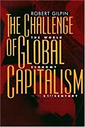 The Challenge of Global Capitalism: The World Economy in the 21st Century by Gilpin, Robert (2000) Hardcover