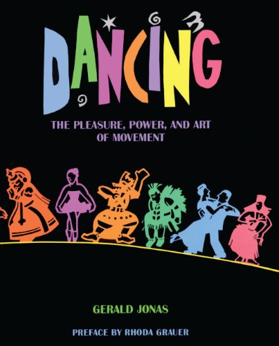 Dancing: The Pleasure, Power, And Art Of Movement (Turtleback School & Library Binding Edition)
