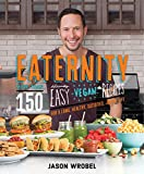 Book Cover for Eaternity: More than 150 Deliciously Easy Vegan Recipes for a Long, Healthy, Satisfied, Joyful Life!