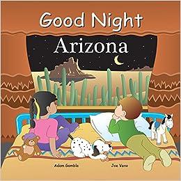 ad0b272dbddb Amazon.com: Good Night Arizona (Good Night Our World) (9781602190009): Adam  Gamble, Joe Veno: Books