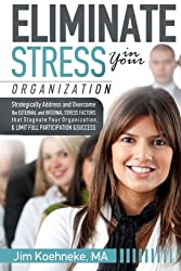 Eliminate Stress in Your Organization: Strategically Address and Overcome the  External and Internal Stress Factors  that Stagnate Your Organization  and Limit Full Participation  and Success