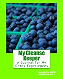 My Cleanse Keeper: A Journal for My Detox Experiences -- Including the MASTER CLEANSE/B&W, Vol. 3 (The Black & White Serie...