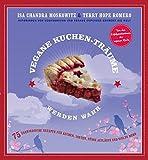 Vegane Kuchen-Träume werden wahr: 75 überirdische Rezepte für Kuchen, Torten, süße Aufläufe und vieles mehr, Vegan Pie in the Sky