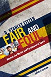 Fair and Foul: Beyond the Myths and Paradoxes of Sport, Stanley D. Eitzen, 074256178X
