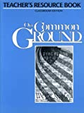 On Common Ground - Teacher Resource Book Classroom Ed, Sylvia Ramirez, K. Lynn Savage, 1583700528