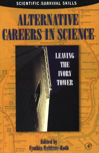 Alternative Careers in Science: Leaving the Ivory Tower