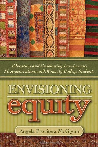 Envisioning Equity:Educating and Graduating Low-income, First-generation, and Minority College Students