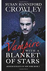 The Vampire With A Blanket of Stars: Arnhem Knights of New York, Book 3 Paperback