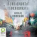 Blue Light Yokohama Audiobook by Nicolás Obregón Narrated by Nicolás Obregón
