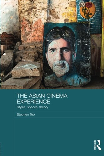 The Asian Cinema Experience: Styles, Spaces, Theory (Media, Culture and Social Change in Asia)