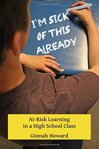 Read Online I'm Sick of This Already: At-Risk Learning in a High School Class pdf