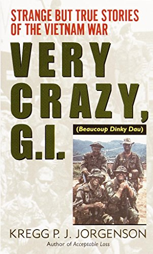 Very Crazy, G.I.!: Strange but True Stories of the Vietnam - True Crazy But
