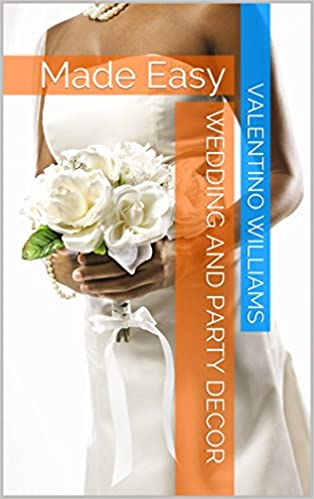 Download Wedding and Party Decor: Made Easy PDF, azw (Kindle), ePub
