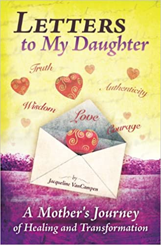 letters to my daughter a mothers journey of healing and transformation jacqueline vancampen kathy sparrow lauren hirchag marilyn mottola