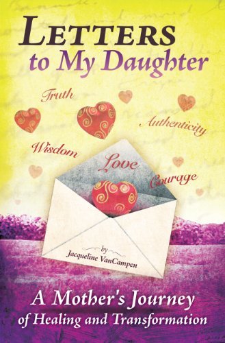 Letters to My Daughter: A Mother's Journey of Healing and Transformation