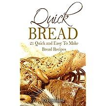 Quick Bread: 21 Quick and Easy To Make Bread Recipes (Baking recipes, Yeast, Bread Machine Recipes, Dough, Whole Grain)
