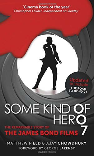 Some Kind of Hero: The Remarkable Story of the James Bond Films por Matthew Field