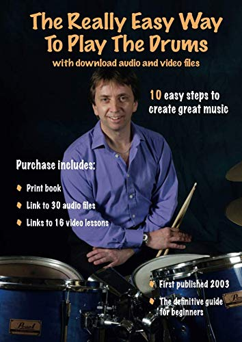 The Really Easy Way To Play The Drums with download audio and video files: 10 easy steps to create great music (Easy Drum Books) (Kits Drum Download)