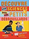 Découvre les sciences avec les petits débrouillards : 39 expériences faciles et amusantes par Les petits débrouillards