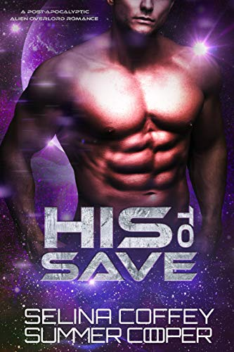 His To Save: A Post-Apocalyptic Alien Overlord Romance (New Earth Book 3)
