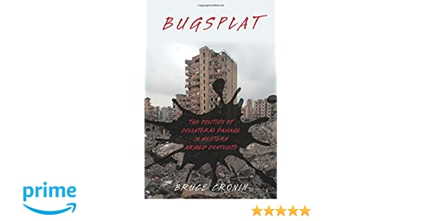 Bugsplat: The Politics of Collateral Damage in Western Armed