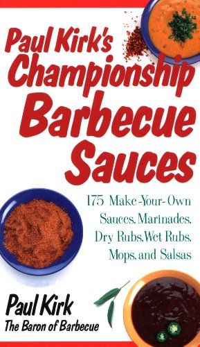 Paul Kirks Championship Barbecue Sauces 175 Make-Your-Own Sauces Marinades Dry Rubs Wet Rubs Mops and Salsas Non by Kirk Paul