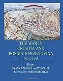 The War in Croatia and Bosnia-Herzegovina, 1991-1995, Branka Magas and Noel Malcolm, 0714682012