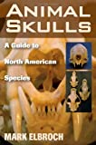 Animal Skulls, Mark Elbroch, 0811733092
