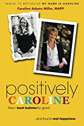 Positively Caroline: How I beat bulimia for good... and found real happiness
