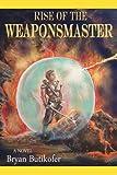 Rise of the Weaponsmaster, Bryan Butikofer, 0595468616