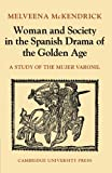 img - for Woman and Society in the Spanish Drama of the Golden Age: A Study of the Mujer Varonil book / textbook / text book