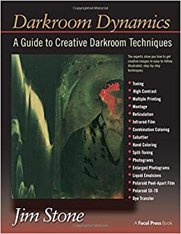 Darkroom Dynamics: A Guide to Creative Darkroom Techniques (Alternative Process Photography)