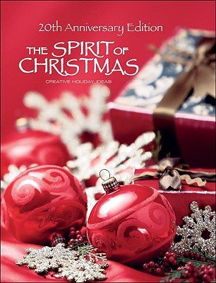 The Spirit of Christmas: Creative Holiday Ideas (Spirit of Christmas)
