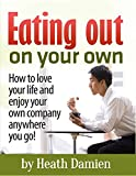 download ebook eating out on your own: how to love your life and enjoy your own company anywhere you go! (enjoy life, happiness, joy, personal freedom,being happy, lonliness, solitude,depression) pdf epub
