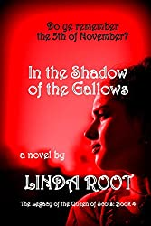 IN THE SHADOW of the GALLOWS (The Legacy of the Queen of Scots Book 4)