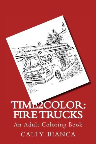 Time2Color: Fire Trucks: An Adult Coloring Book (Time2Color Adult Coloring Book Series) (Volume 14) - 51lMmTgDhCL - 14: Time2Color: Fire Trucks: An Adult Coloring Book (Time2Color Adult Coloring Book Series) (Volume 14)