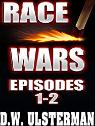 Apocalyptic Fiction: RACE WARS: Episodes 1-2: An Apocalyptic Fiction SHTF Prepper Survival Series...
