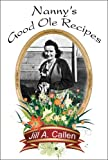 Nanny's Good Ole Recipes, Jill A. Callen, 160610232X