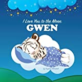img - for I Love You to the Moon, Gwen: Personalized Book & Bedtime Story (Bedtime Stories, Goodnight Poems, Personalized Children's Books, Personalized Books, Gifts for Kids) book / textbook / text book