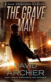 The Grave Man - A Sam Prichard Mystery (A Sam Prichard Mystery Thriller Book 1) by [Archer, David]