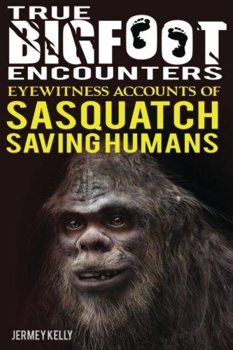 True Bigfoot Encounters: Eyewitness Accounts of Sasquatch Saving Humans