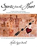 Spirits from the Heart: A Book of Hope and Healing For Those Who Battle Anxiety and Depression