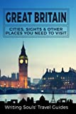 Great Britain: Cities, Sights & Other Places You Need To Visit (Great Britain,London,Birmingham,Glasgow,Liverpool,Bristol,Manchester) (Volume 1)