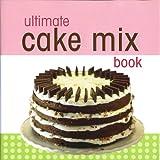 Ultimate Cake Mix Book, Publications International E, 1412793114